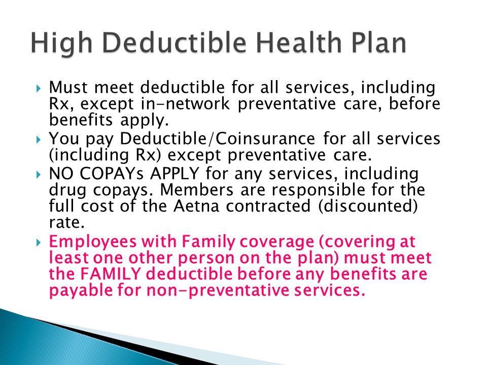  Must meet deductible for all services, including Rx, except in-network preventative care, before benefits apply.
