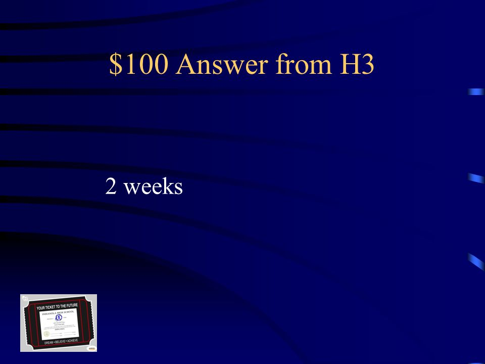 $100 Question from H3 If assigned an incomplete grade a Student would have this amount of Time to make up the work to earn the Course grade.
