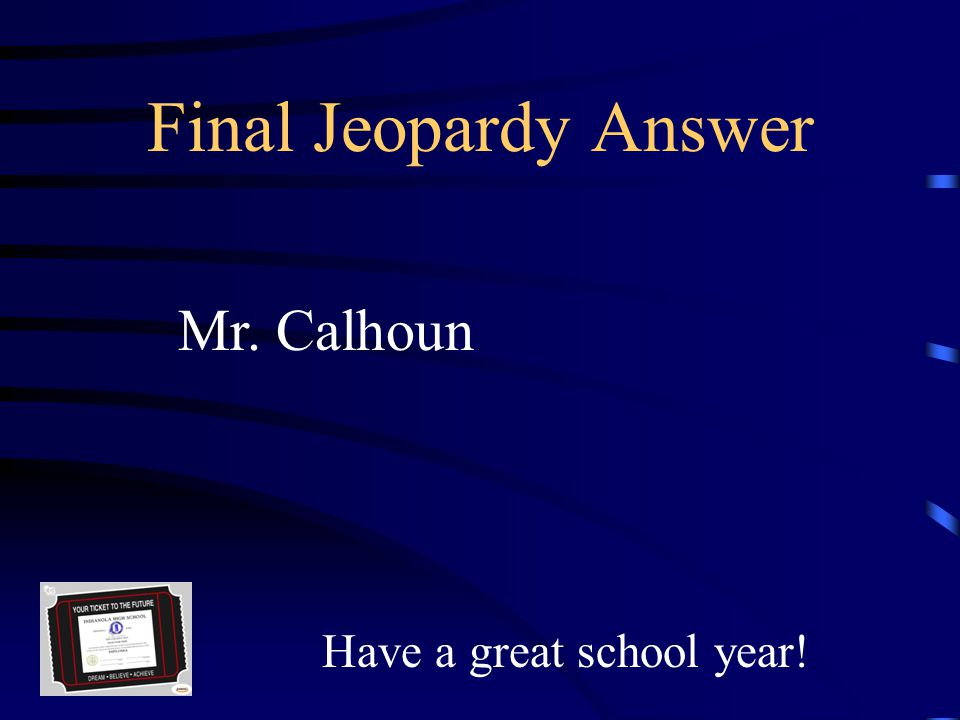 Final Jeopardy The name of the new Assistant Principal.