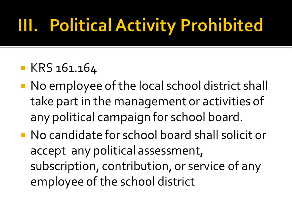 KRS 161.164  No employee of the local school district shall take part in the management or activities of any political campaign for school board.