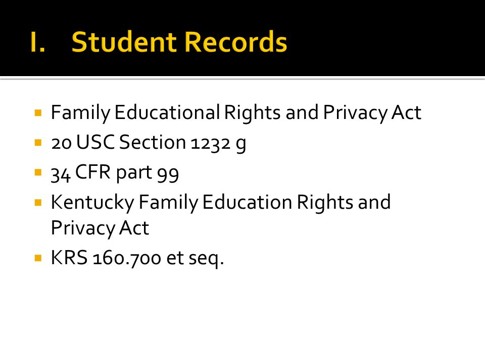  Family Educational Rights and Privacy Act  20 USC Section 1232 g  34 CFR part 99  Kentucky Family Education Rights and Privacy Act  KRS 160.700 et seq.