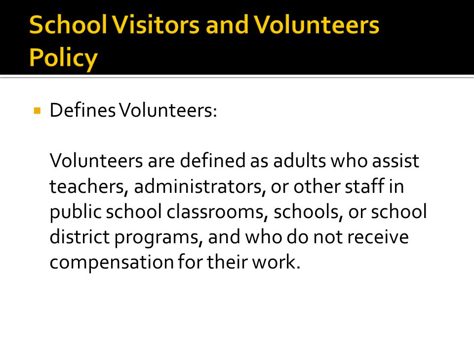 At District expense — Shall be performed on all volunteers who have:  Contact with students on a regularly scheduled and/or continuing basis or  Supervisory responsibility for children at a school site or on school-sponsored trip.