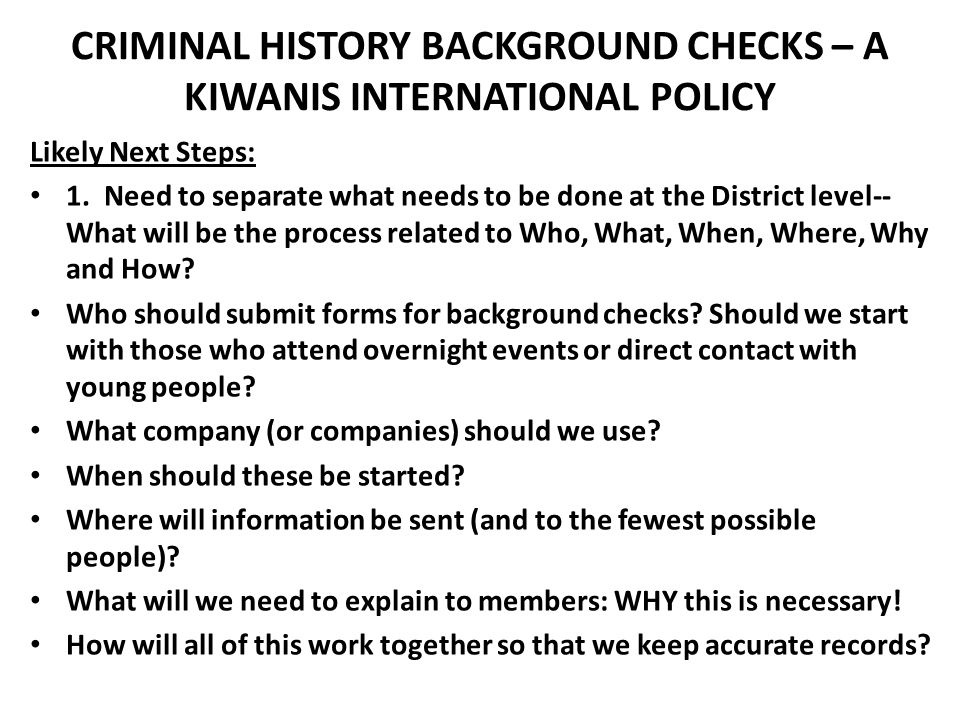 CRIMINAL HISTORY BACKGROUND CHECKS – A KIWANIS INTERNATIONAL POLICY Likely Next Steps: 1.