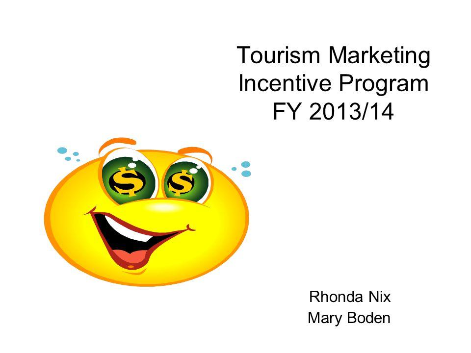 Tourism Marketing Incentive Program FY 2013/14 Rhonda Nix Mary Boden