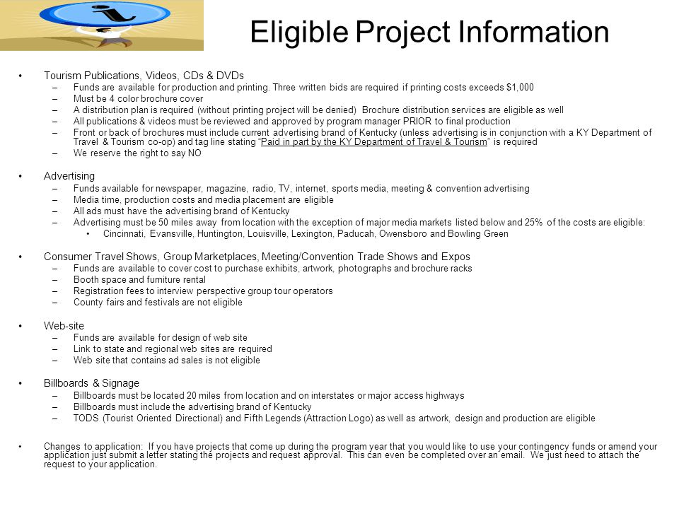 Eligible Project Information Tourism Publications, Videos, CDs & DVDs –Funds are available for production and printing.