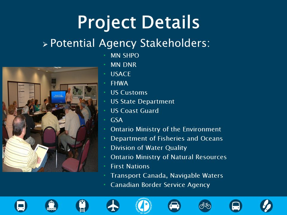  Potential Agency Stakeholders:  MN SHPO  MN DNR  USACE  FHWA  US Customs  US State Department  US Coast Guard  GSA  Ontario Ministry of the