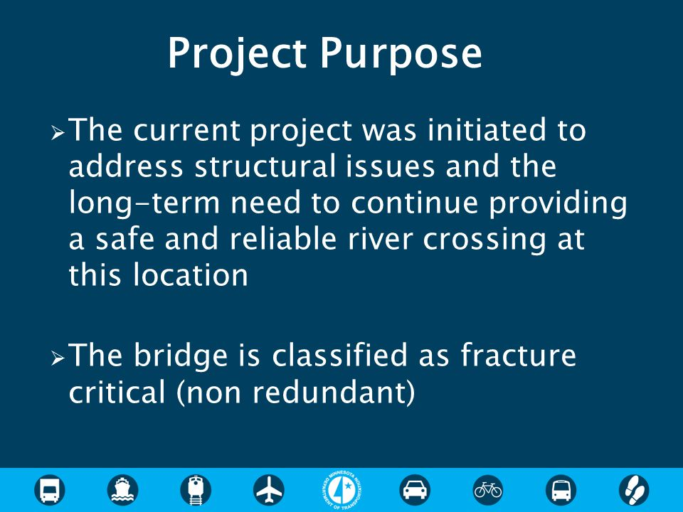  The current project was initiated to address structural issues and the long-term need to continue providing a safe and reliable river crossing at th
