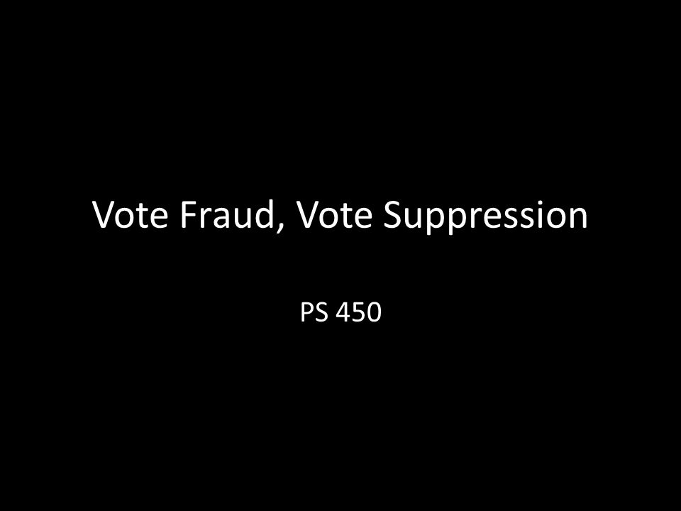 Vote Fraud, Vote Suppression PS 450