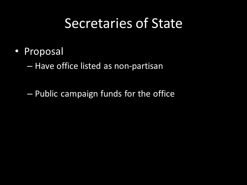 Secretaries of State Proposal – Have office listed as non-partisan – Public campaign funds for the office