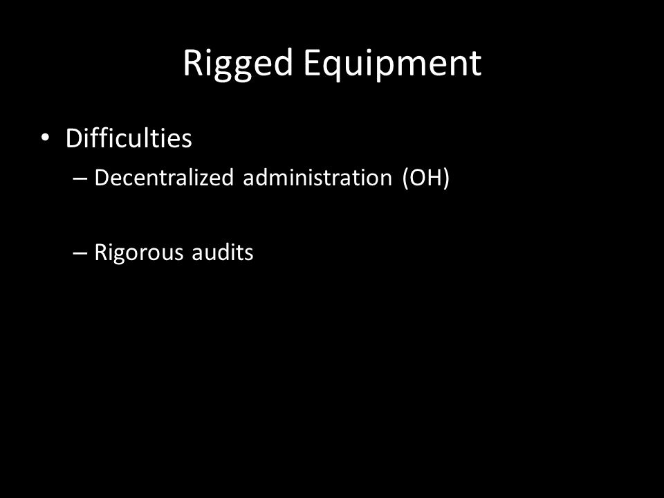 Rigged Equipment Difficulties – Decentralized administration (OH) – Rigorous audits