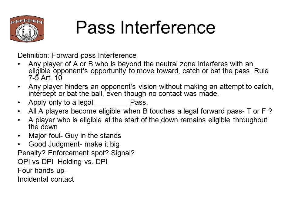Pass interference ( and ) The toughest and most controversial calls that an official has to make.