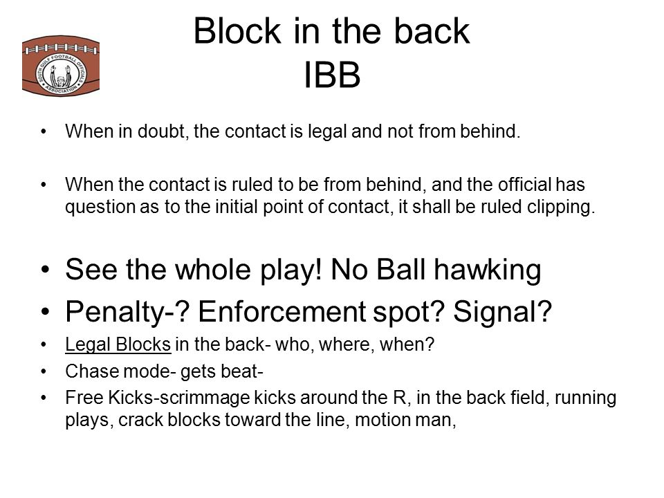 Block in the back IBB When in doubt, the contact is legal and not from behind.