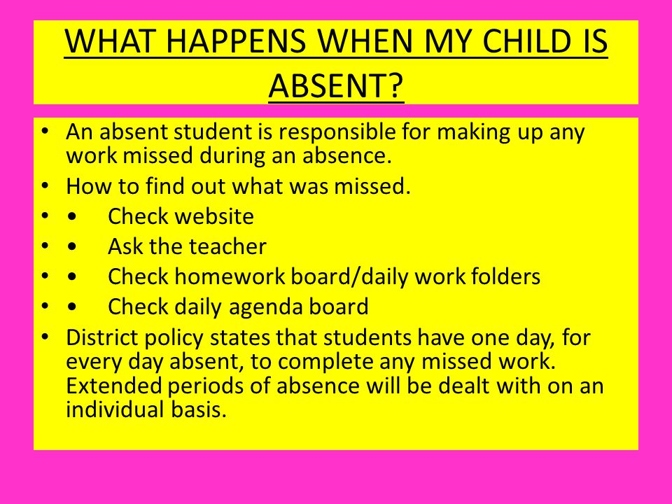 WHAT HAPPENS WHEN MY CHILD IS ABSENT.
