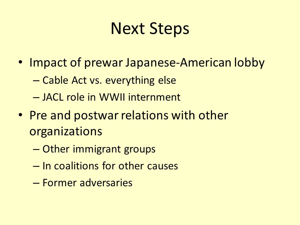 Next Steps Impact of prewar Japanese-American lobby – Cable Act vs.