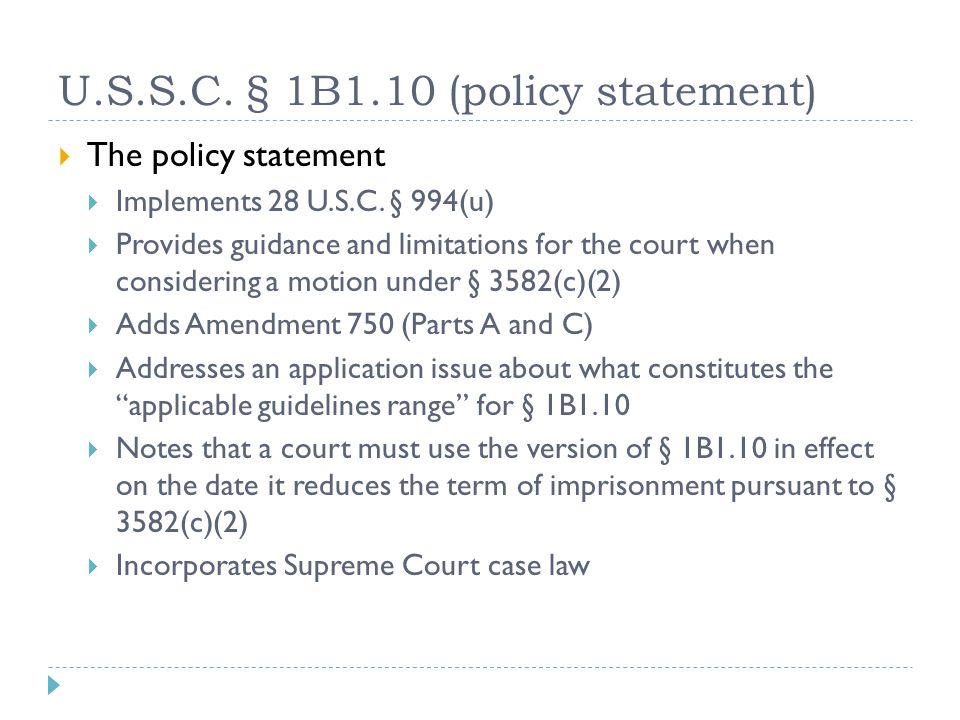 U.S.S.C. § 1B1.10 (policy statement)  The policy statement  Implements 28 U.S.C. § 994(u)  Provides guidance and limitations for the court when con