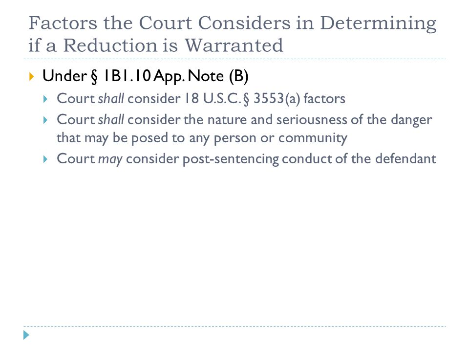 Factors the Court Considers in Determining if a Reduction is Warranted  Under § 1B1.10 App. Note (B)  Court shall consider 18 U.S.C. § 3553(a) facto