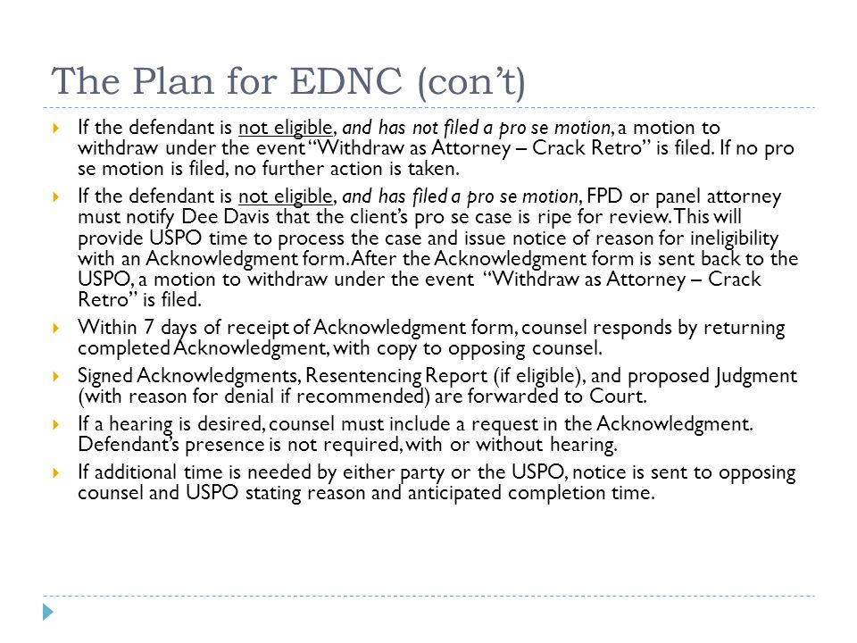 "The Plan for EDNC (con't)  If the defendant is not eligible, and has not filed a pro se motion, a motion to withdraw under the event ""Withdraw as Att"