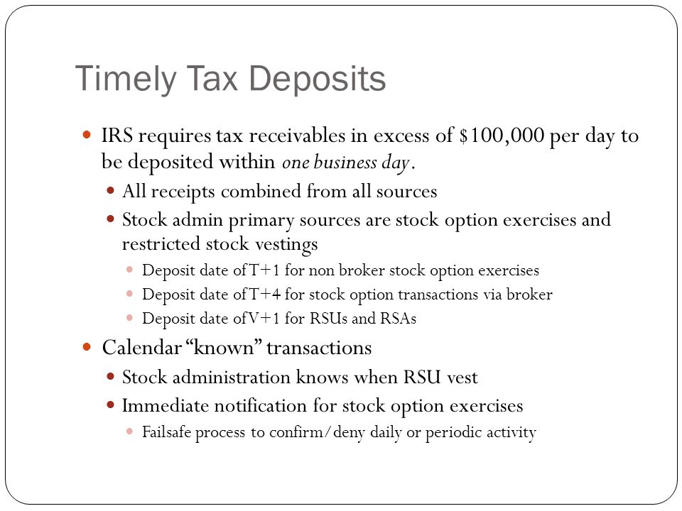 Timely Tax Deposits IRS requires tax receivables in excess of $100,000 per day to be deposited within one business day. All receipts combined from all