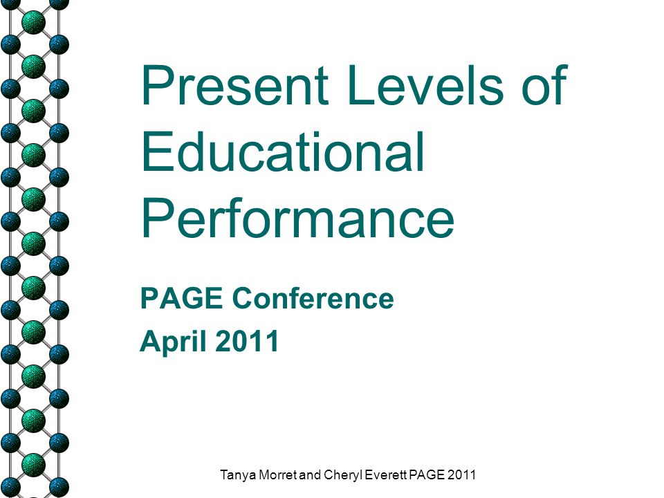 Present Levels of Educational Performance PAGE Conference April 2011 Tanya Morret and Cheryl Everett PAGE 2011