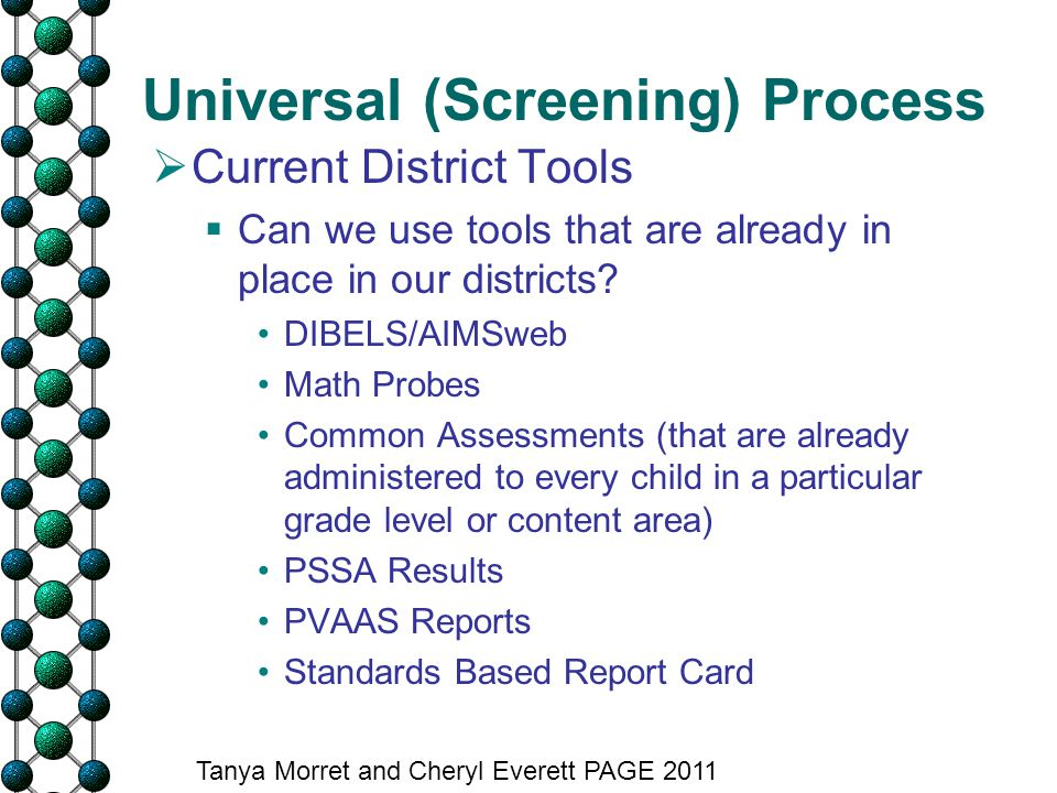 Universal (Screening) Process  Current District Tools  Can we use tools that are already in place in our districts? DIBELS/AIMSweb Math Probes Commo