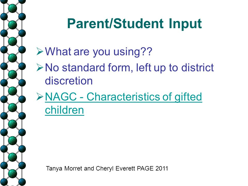 Parent/Student Input  What are you using??  No standard form, left up to district discretion  NAGC - Characteristics of gifted children NAGC - Char