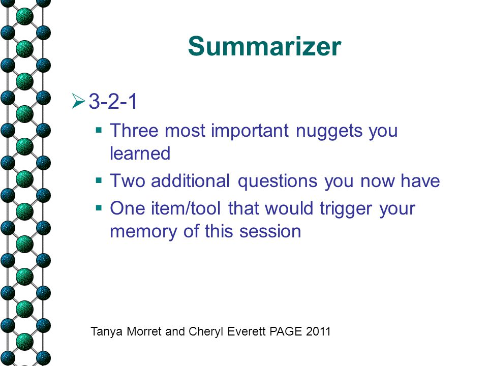Summarizer  3-2-1  Three most important nuggets you learned  Two additional questions you now have  One item/tool that would trigger your memory o