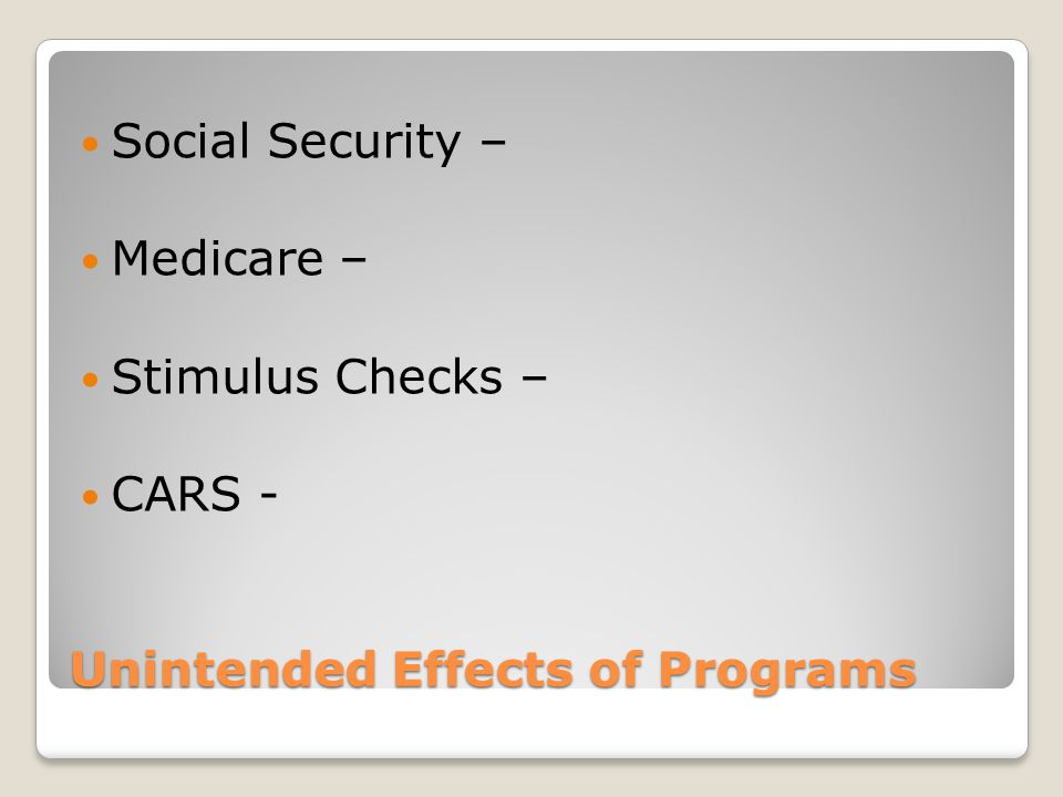 Unintended Effects of Programs Social Security – Medicare – Stimulus Checks – CARS -