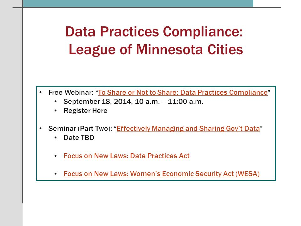 Data Practices Compliance: League of Minnesota Cities Free Webinar: To Share or Not to Share: Data Practices Compliance To Share or Not to Share: Data Practices Compliance September 18, 2014, 10 a.m.