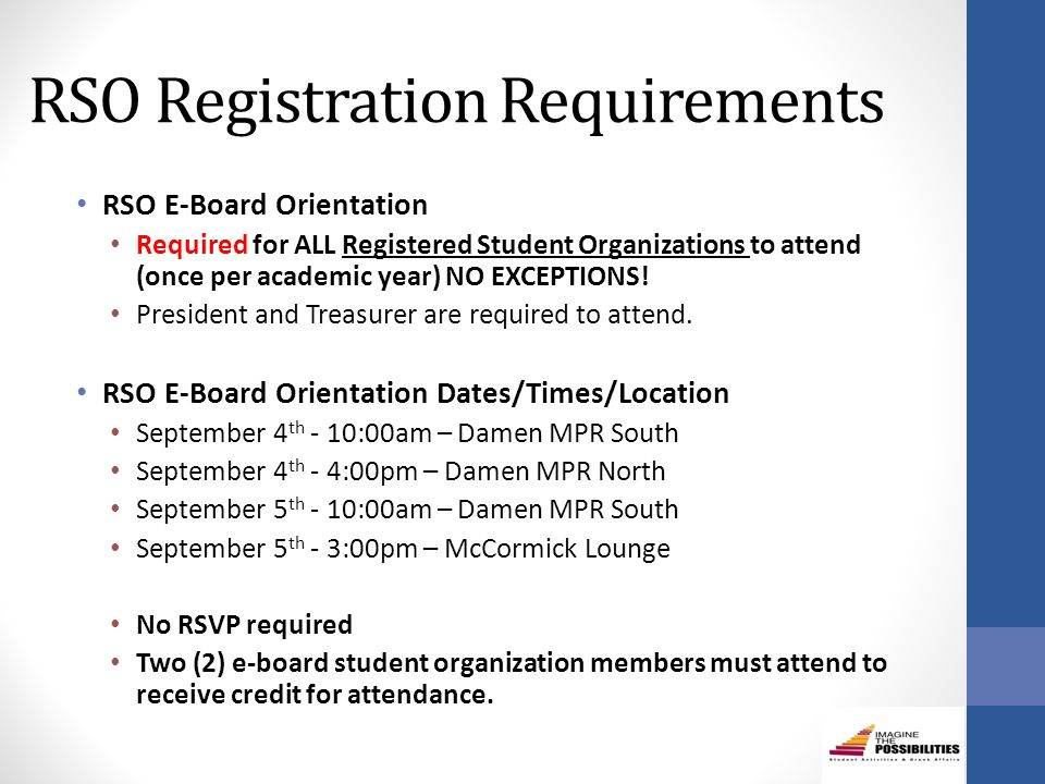 RSO Registration Requirements RSO E-Board Orientation Required for ALL Registered Student Organizations to attend (once per academic year) NO EXCEPTIONS.