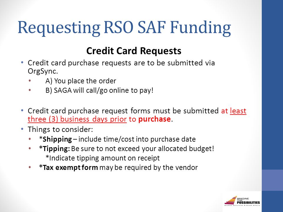 Requesting RSO SAF Funding Credit Card Requests Credit card purchase requests are to be submitted via OrgSync.