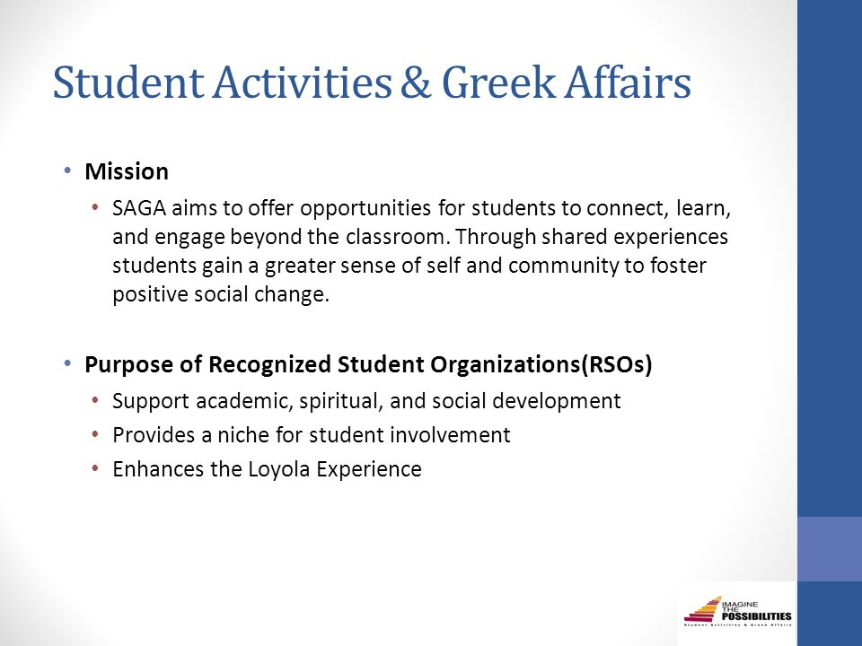 Student Activities & Greek Affairs Mission SAGA aims to offer opportunities for students to connect, learn, and engage beyond the classroom.