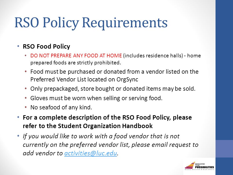 RSO Policy Requirements RSO Food Policy DO NOT PREPARE ANY FOOD AT HOME (includes residence halls) - home prepared foods are strictly prohibited.