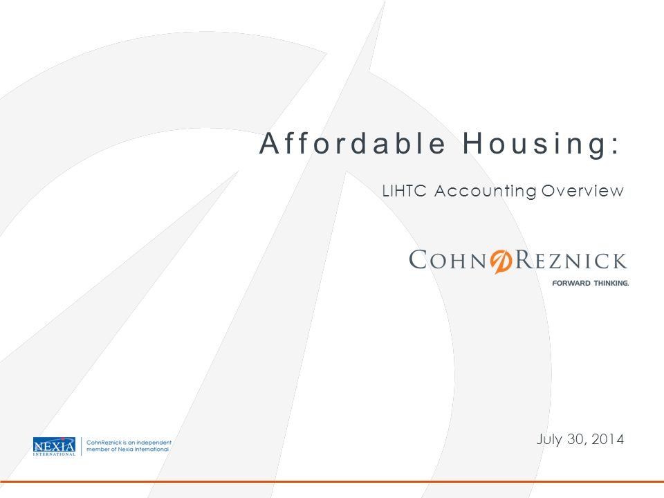 July 30, 2014 Affordable Housing: LIHTC Accounting Overview