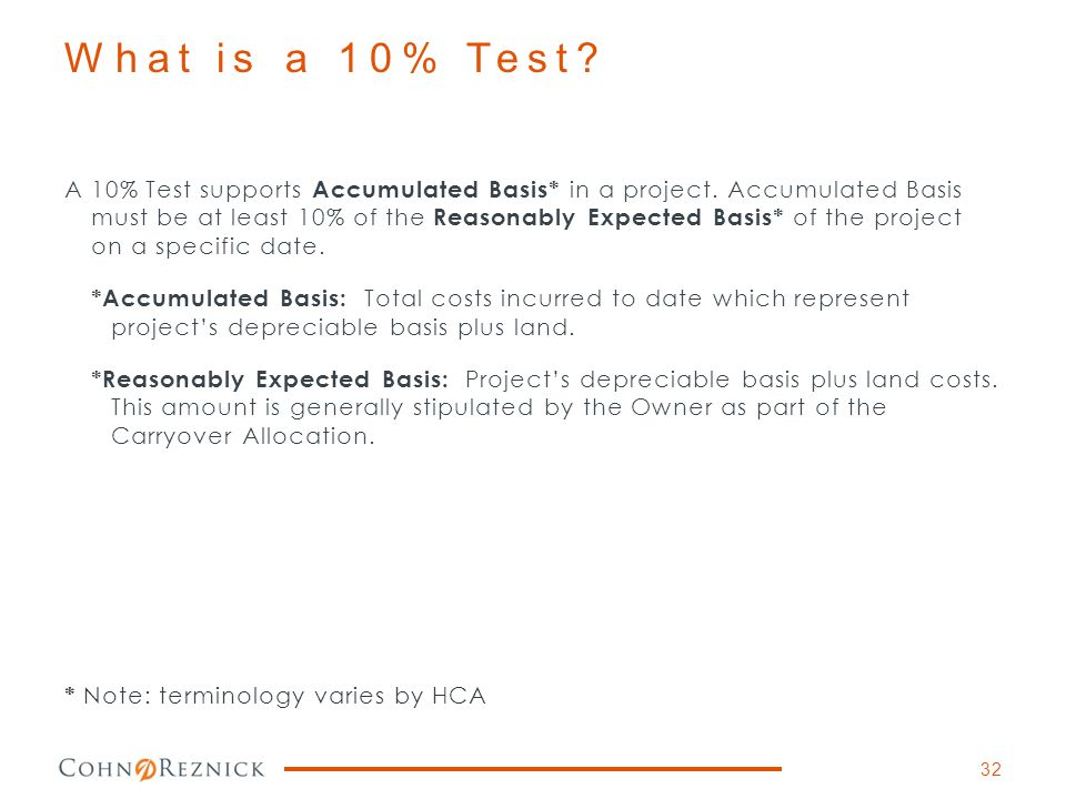 What is a 10% Test? A 10% Test supports Accumulated Basis* in a project. Accumulated Basis must be at least 10% of the Reasonably Expected Basis* of t