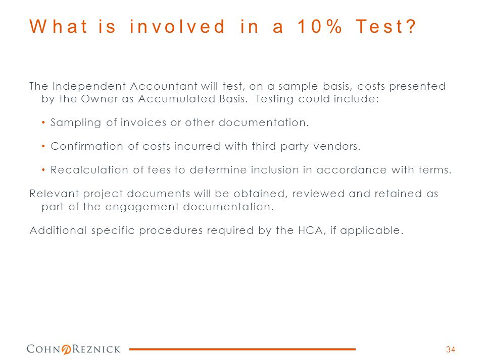 What is involved in a 10% Test? The Independent Accountant will test, on a sample basis, costs presented by the Owner as Accumulated Basis. Testing co