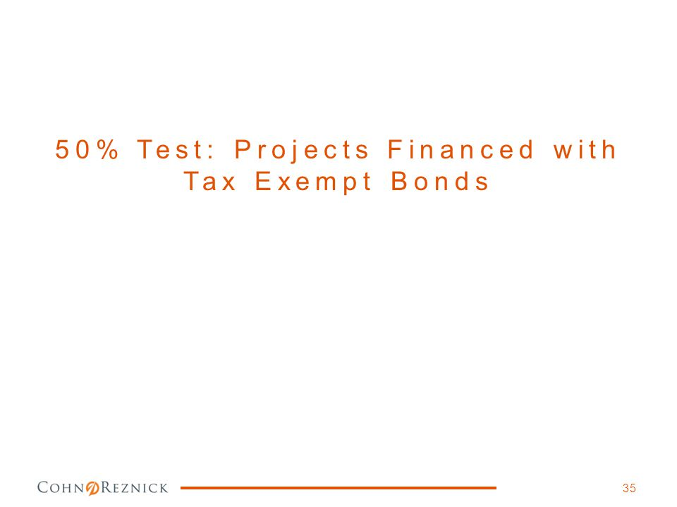 50% Test: Projects Financed with Tax Exempt Bonds 35