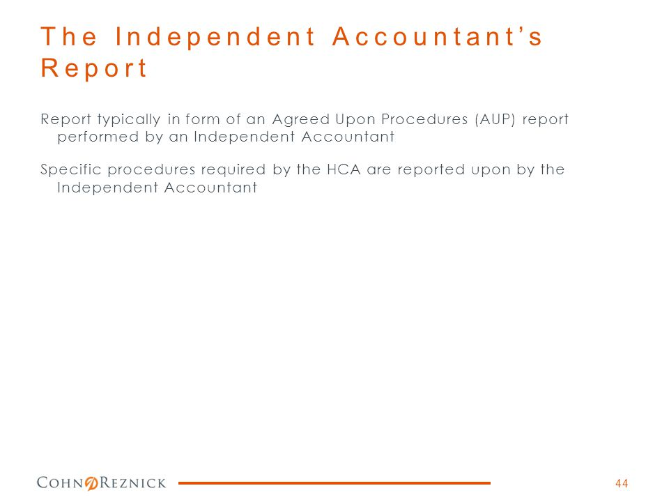 Report typically in form of an Agreed Upon Procedures (AUP) report performed by an Independent Accountant Specific procedures required by the HCA are