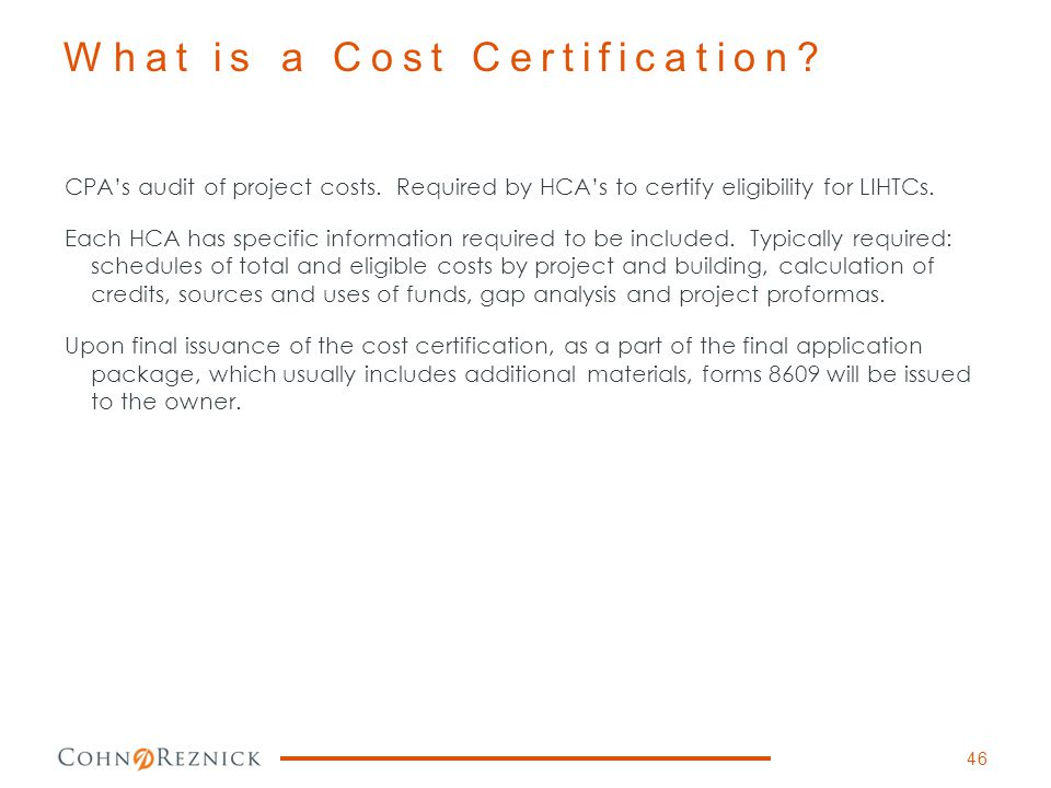 CPA's audit of project costs. Required by HCA's to certify eligibility for LIHTCs. Each HCA has specific information required to be included. Typicall