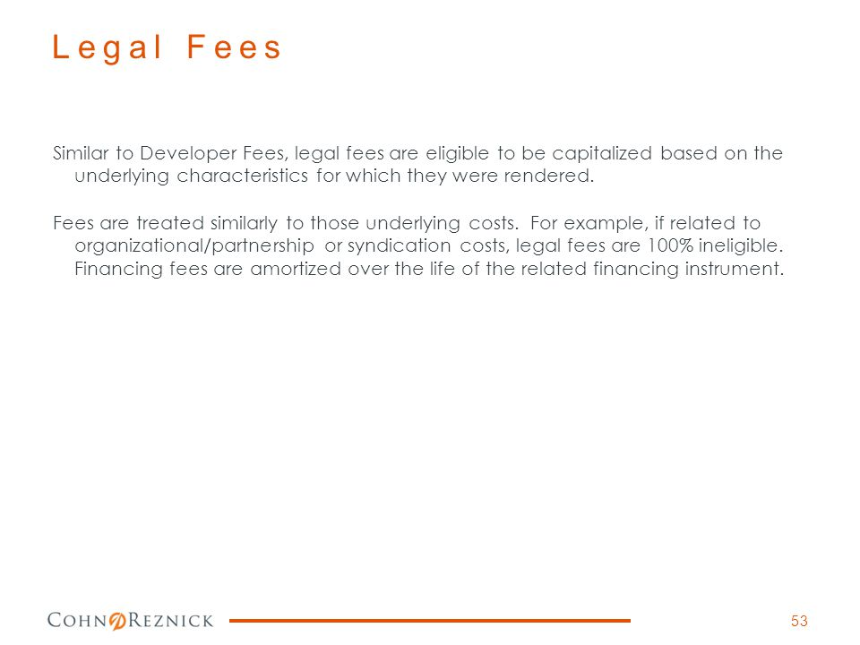 Similar to Developer Fees, legal fees are eligible to be capitalized based on the underlying characteristics for which they were rendered. Fees are tr