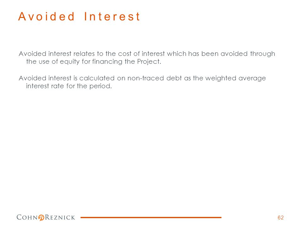 Avoided interest relates to the cost of interest which has been avoided through the use of equity for financing the Project. Avoided interest is calcu
