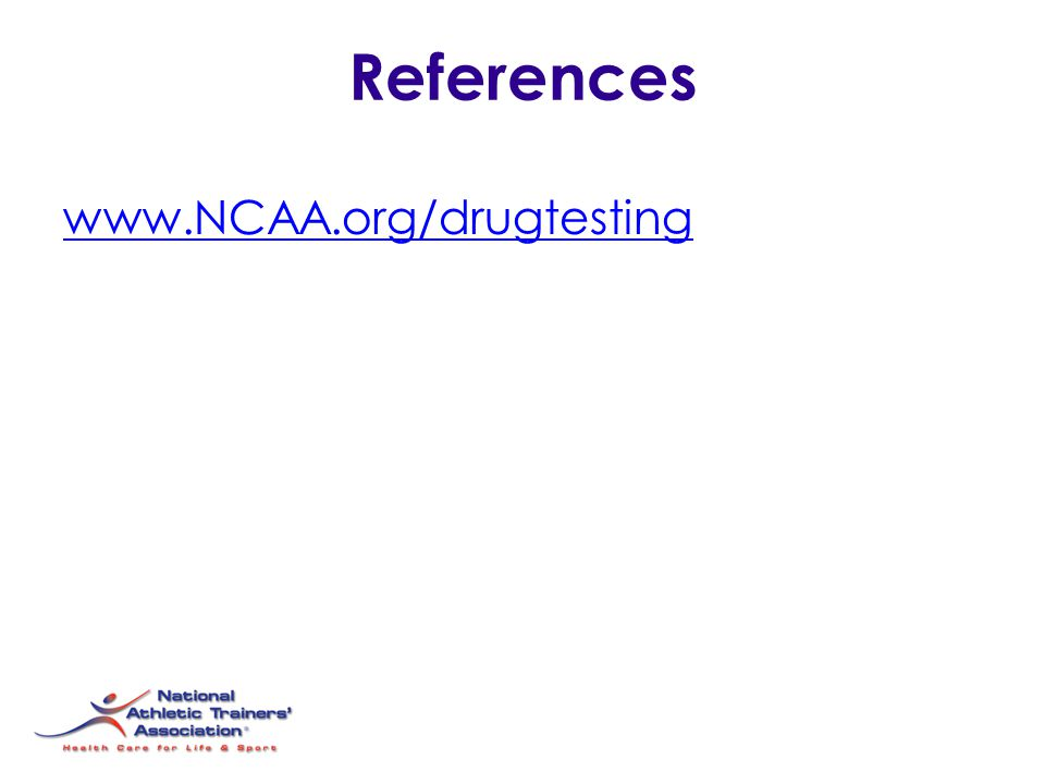 References www.NCAA.org/drugtesting