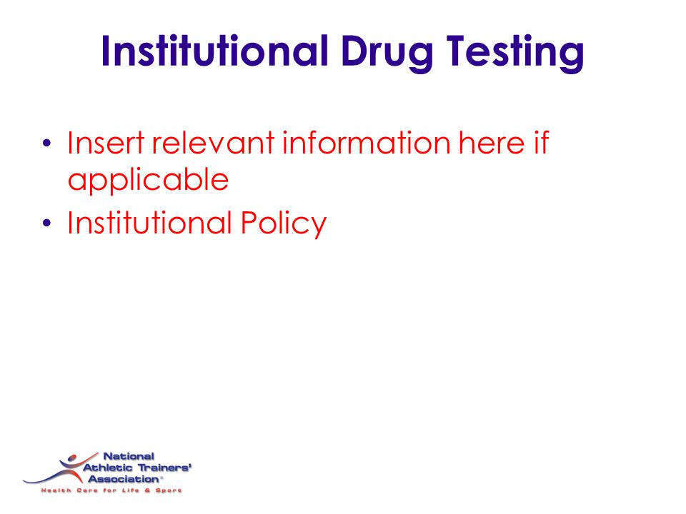 Institutional Drug Testing Insert relevant information here if applicable Institutional Policy
