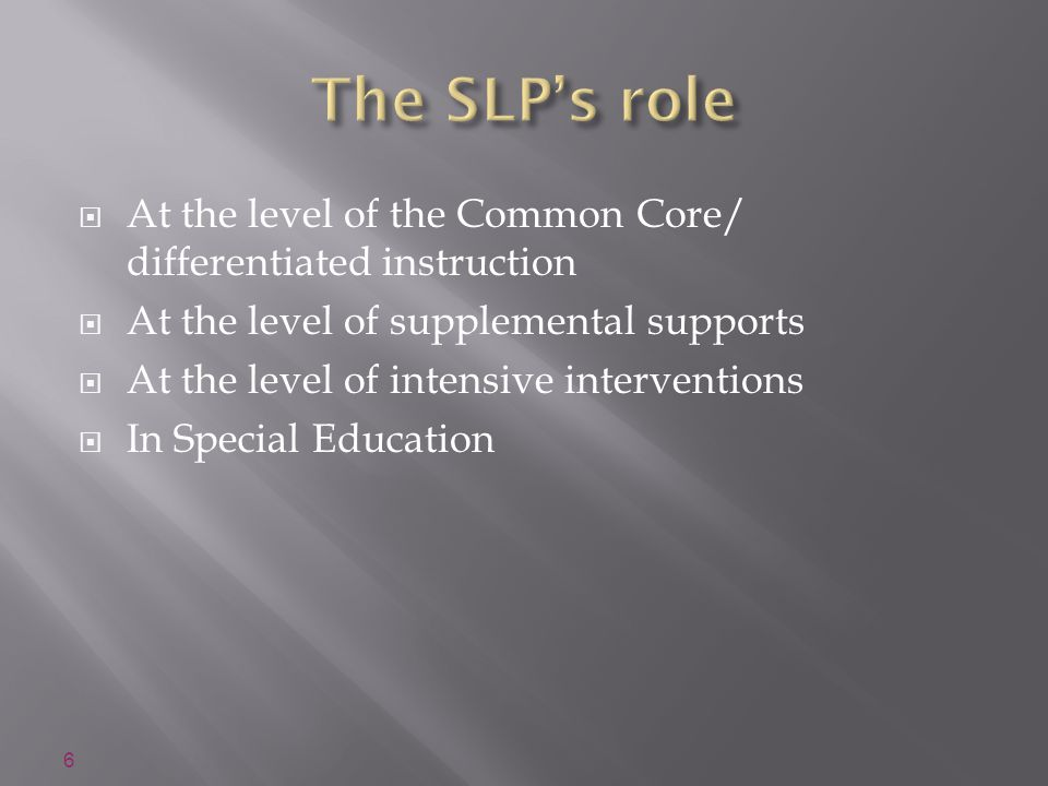  At the level of the Common Core/ differentiated instruction  At the level of supplemental supports  At the level of intensive interventions  In Special Education 6