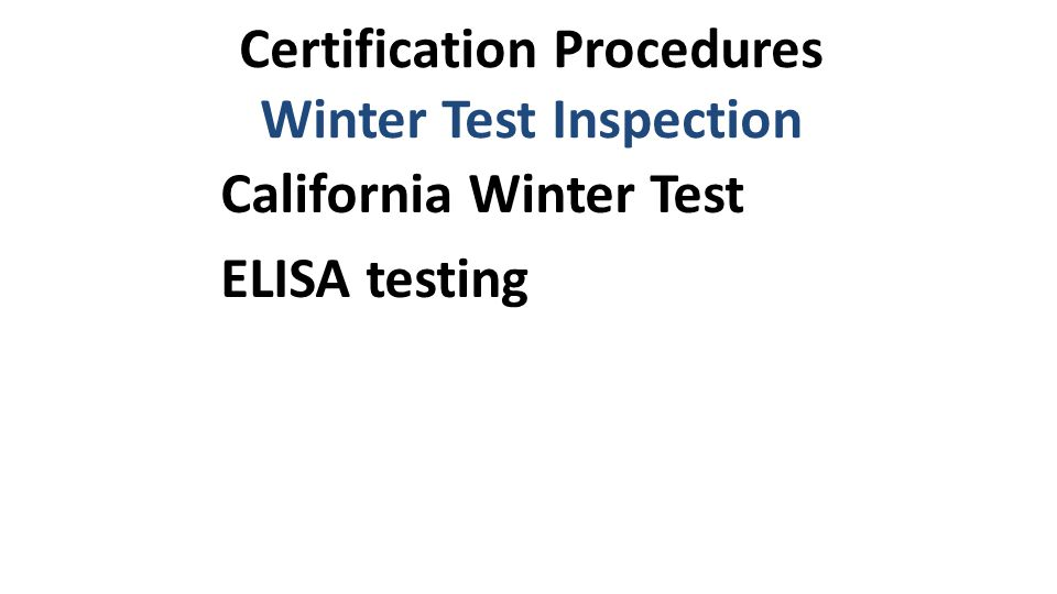 Certification Procedures Winter Test Inspection California Winter Test ELISA testing