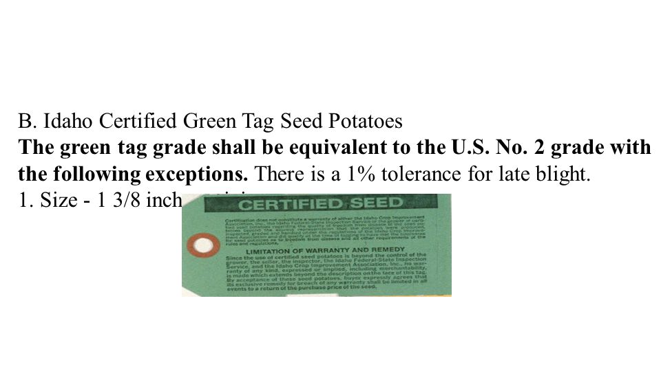 B. Idaho Certified Green Tag Seed Potatoes The green tag grade shall be equivalent to the U.S. No. 2 grade with the following exceptions. There is a 1