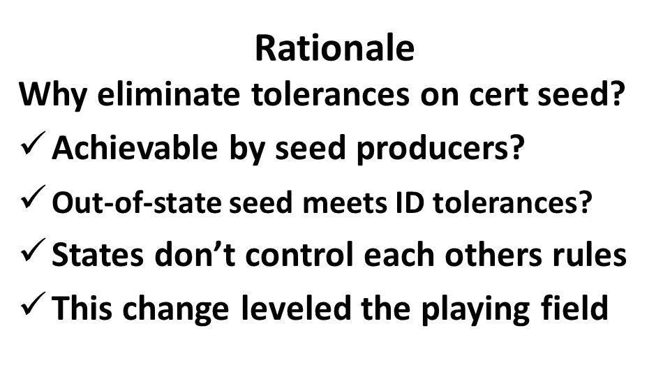 Rationale Why eliminate tolerances on cert seed? Achievable by seed producers? Out-of-state seed meets ID tolerances? States don't control each others