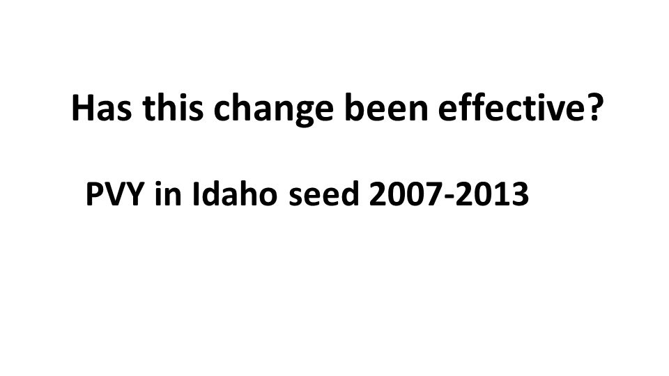 Has this change been effective PVY in Idaho seed 2007-2013
