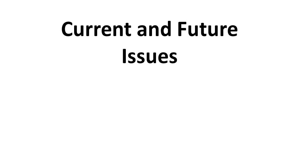 Current and Future Issues