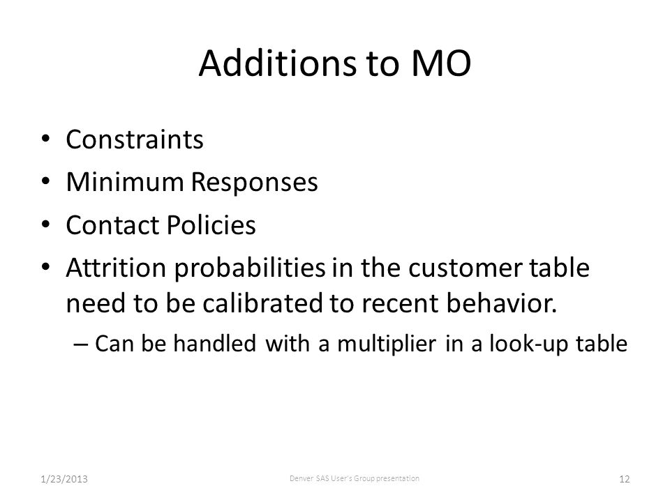 Additions to MO Constraints Minimum Responses Contact Policies Attrition probabilities in the customer table need to be calibrated to recent behavior.