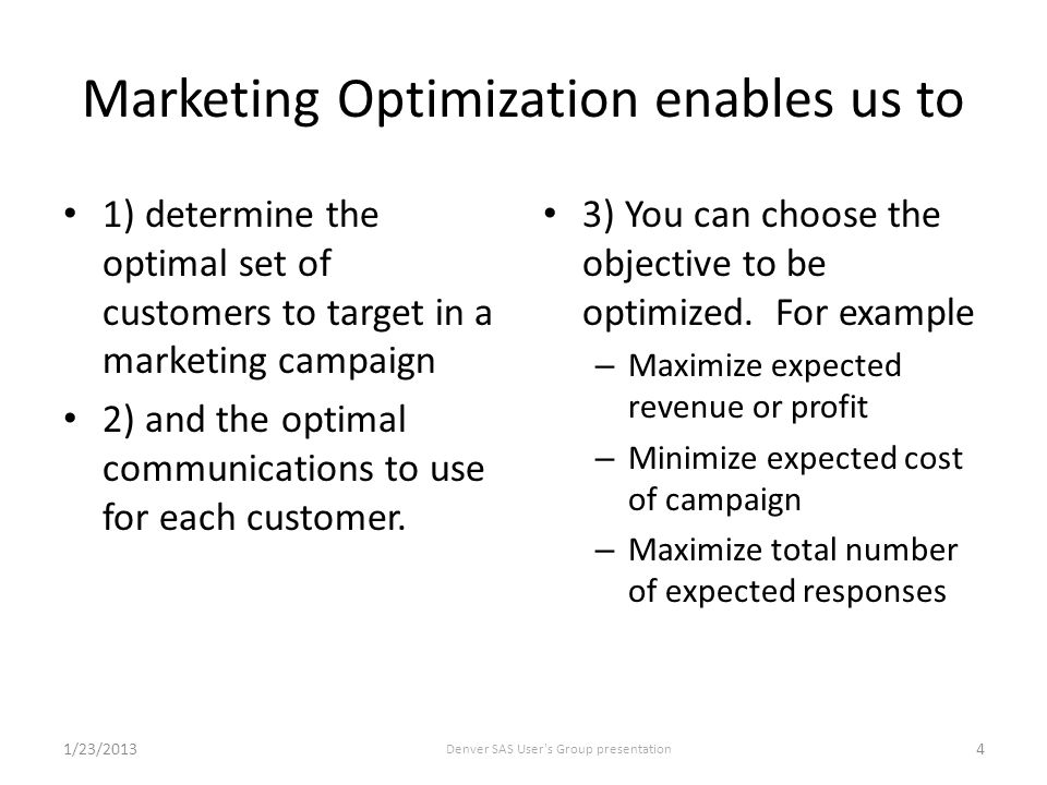 Marketing Optimization Example: Business question design tailors predictive models Models applied to customers calling in to Telecommunications Call Centers – Customers asked for permission to use their proprietary information as part of the call before marketing begins.